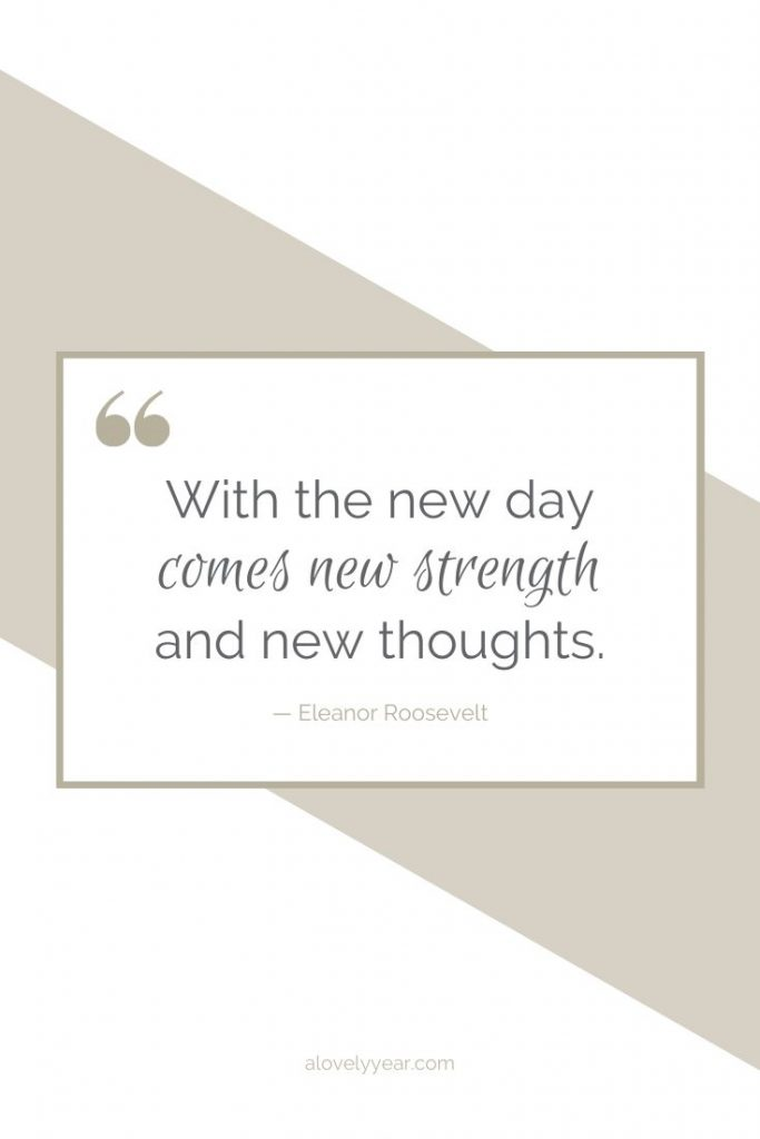 with the new day comes new strength and new thoughts - eleanor roosevelt