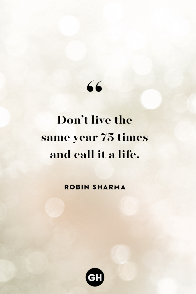don't live the same year 75 times and call it a life - inspirational quotes robin sharma