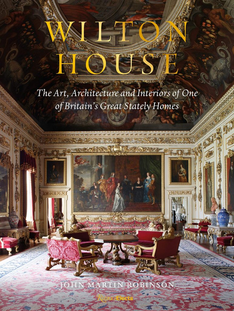 Wilton House: The Art, Architecture and Interiors of One of Britains Great Stately Homes
