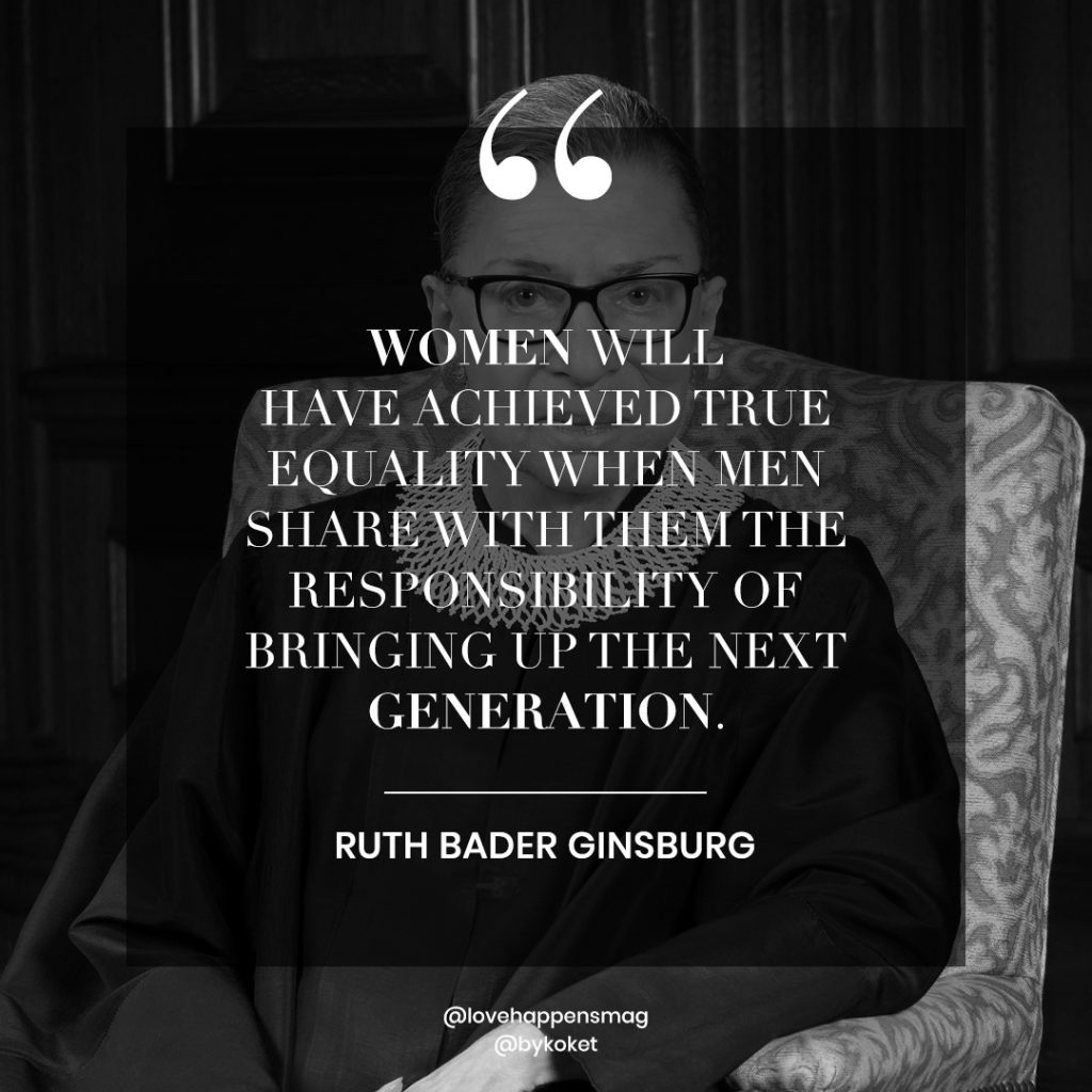 women's history month quotes ruth bader ginsburg - women will have achieved true equality when men share with them the responsibility of bringing up the next generation