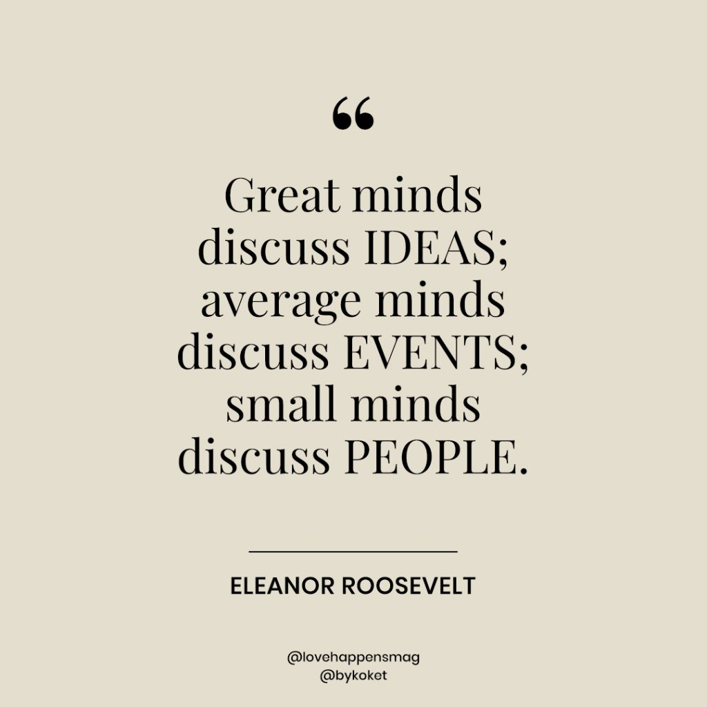 women's history month quotes eleanor roosevelt - great minds discuss ideas; average minds discuss events; small minds discuss people