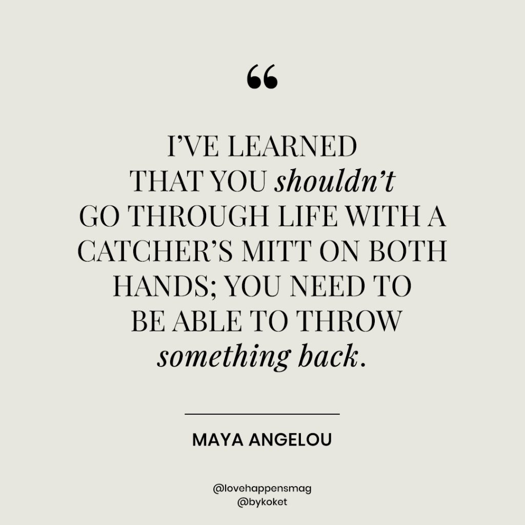 women's history month quotes maya angelou - i've learned that you shouldn't go through life with a catcher's mitt on both hands; you need to be able to throw something back