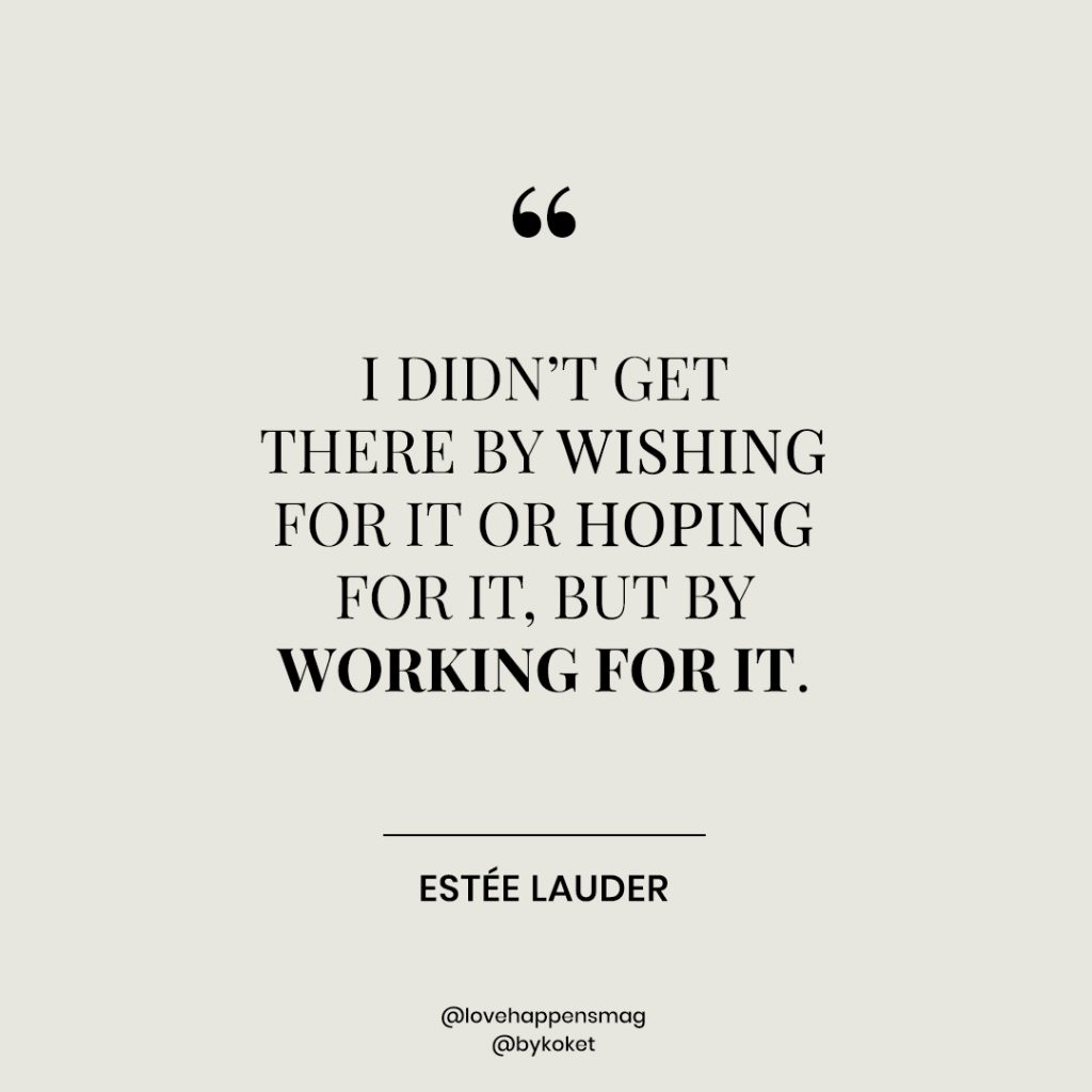 women's history month quotes estée lauder - i didn't get there by wishing for it or hoping for it, but by working for it
