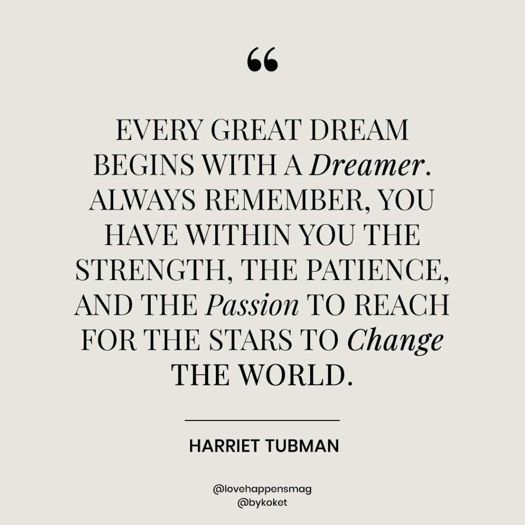 women's history month quotes harriet tubman - every great dream begins with a dreamer. always remember, you have within you the strength, the patience, and the passion to reach for the stars to change the world