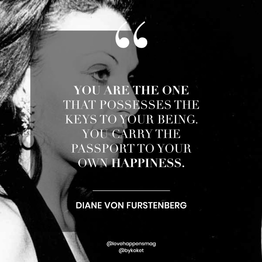 women's history month quotes diane von furstenberg - you are the one that possess the keys to your being. you carry the passport to your own happiness