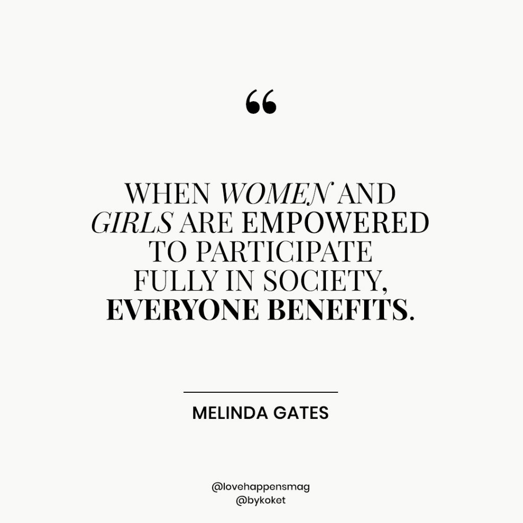 women's history month quotes melinda gates - when women and girls are empowered to participate fully in society, everyone benefits