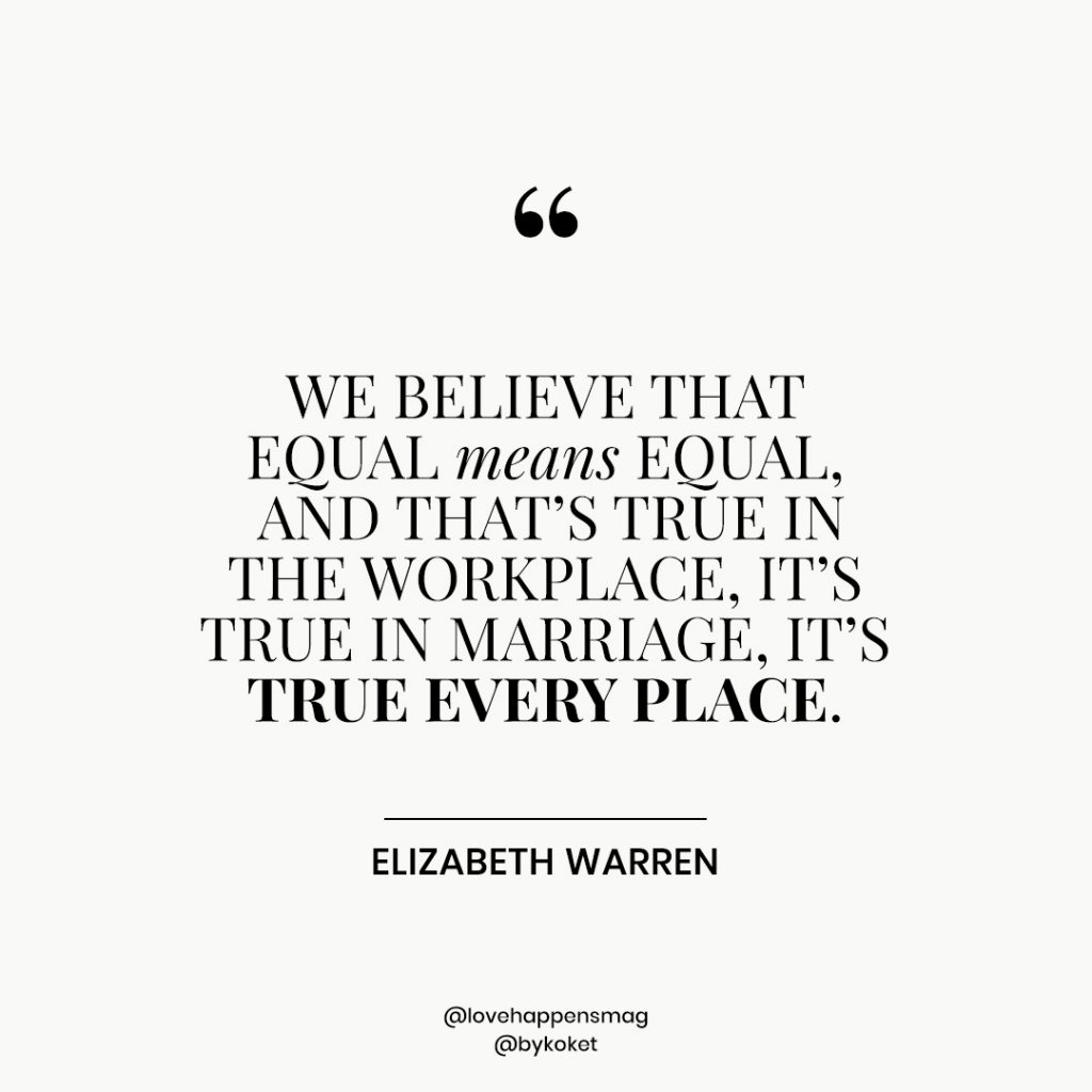 women empowerment quotes elizabeth warren - we believe that equal means equal, and that's true in the workplace, it's true in marriage, it's true every place