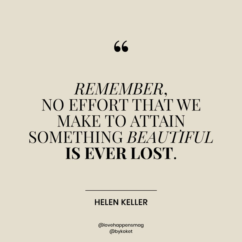 women's history month quotes helen keller - remember, no effort that we make to attain something beautiful is ever lost
