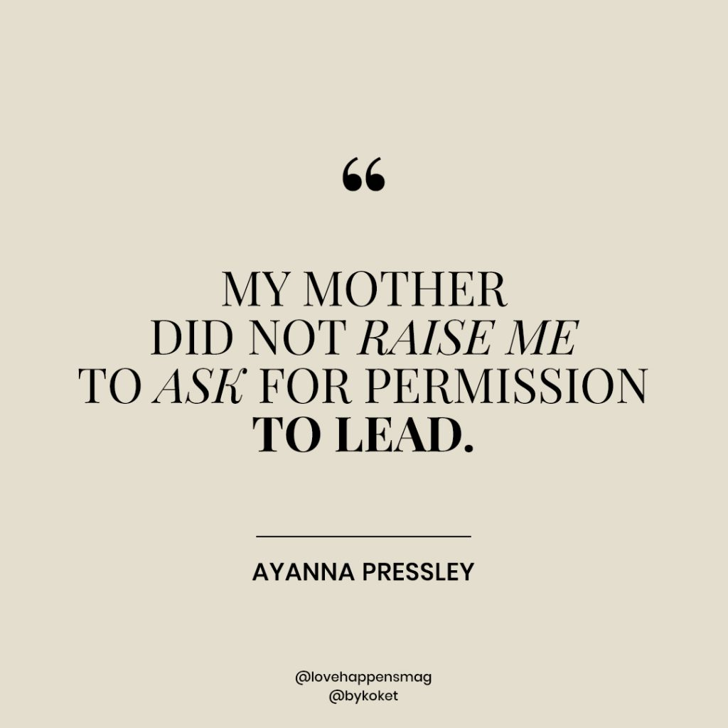 women empowerment quotes ayanna pressely - my mother did not raise me to ask for permission to lead