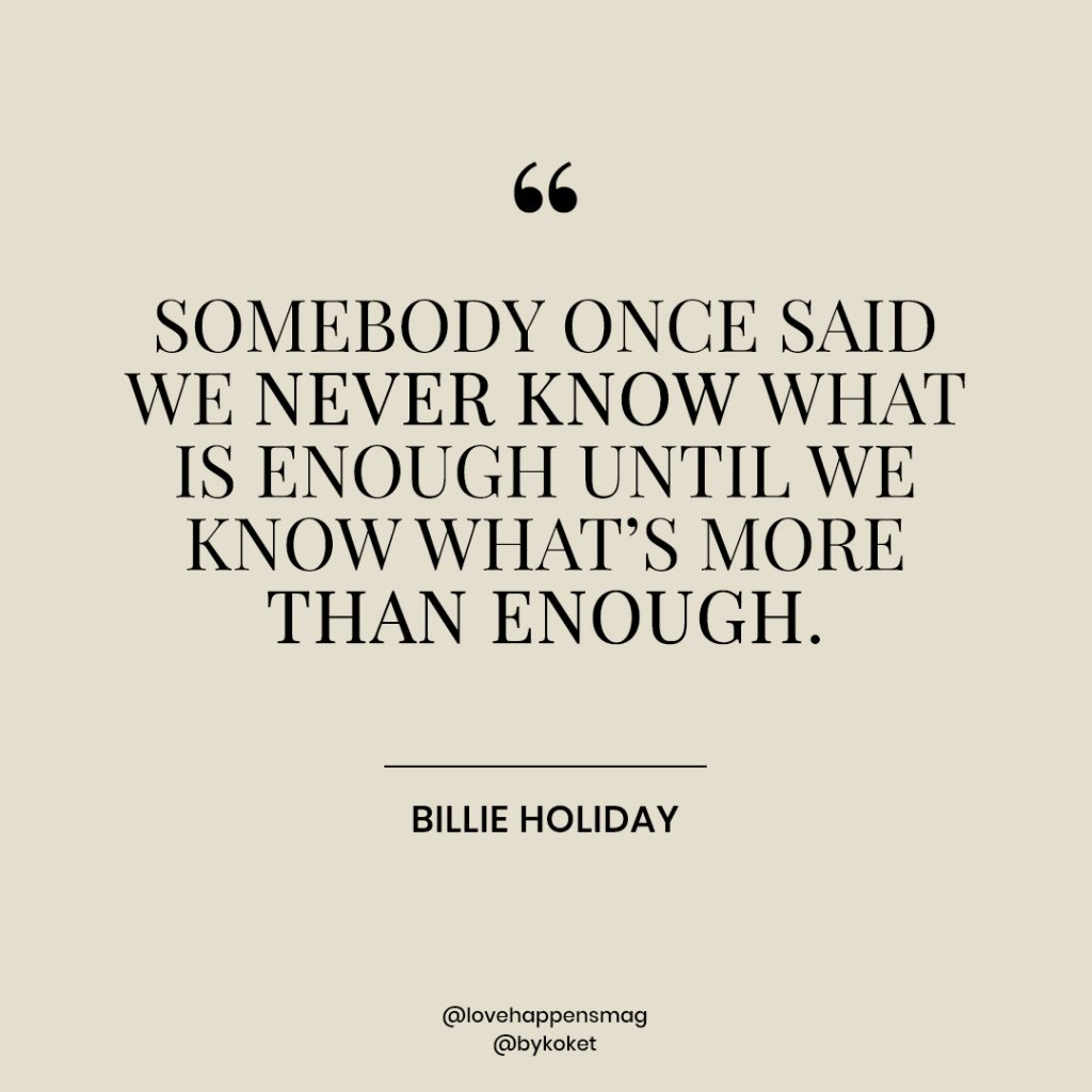 women's history month quotes billie holiday - somebody once said we never know what is enough until we know what's more than enough