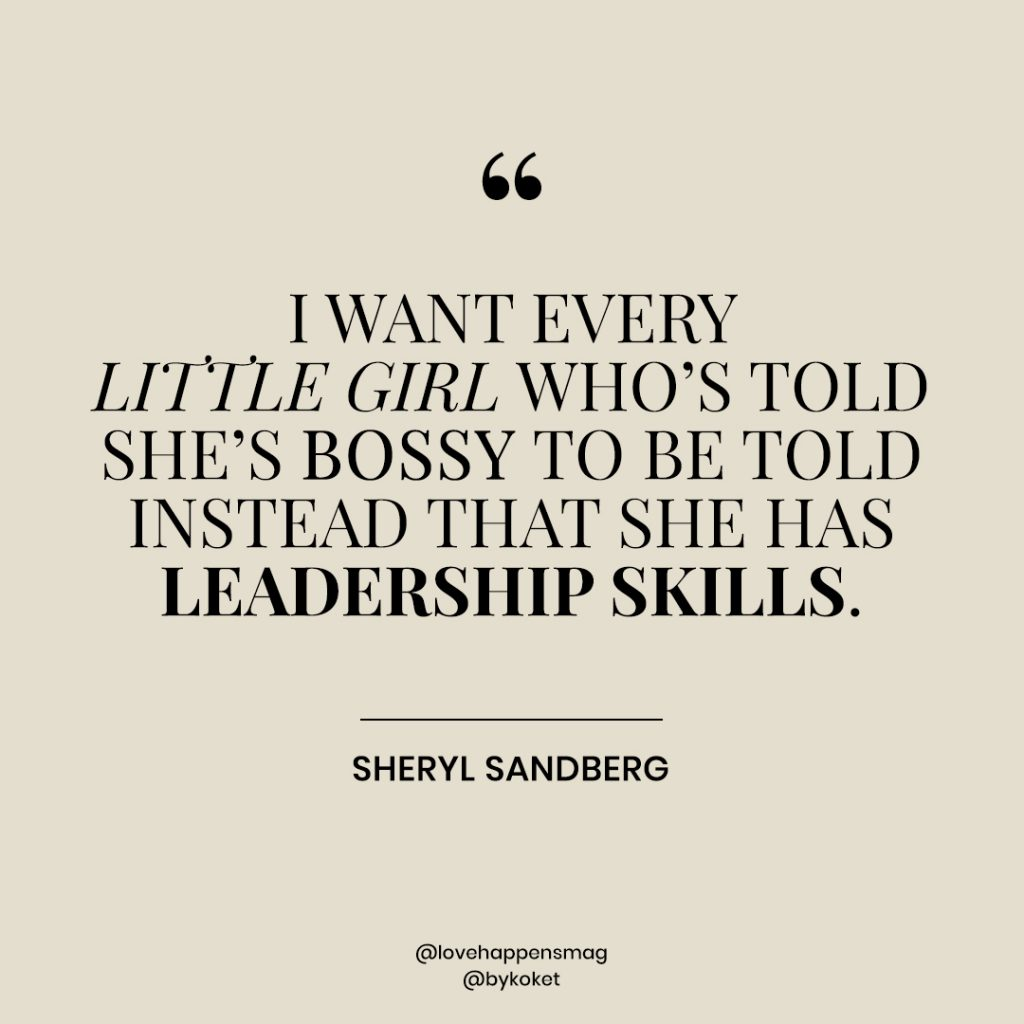 women empowerment quotes sheryl sandberg - i want every little girl who's told she's bossy to be told instead that she has leadership skills