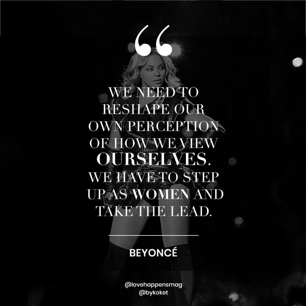 women's history month quotes beyonce - we need to reshape our own perception of how we view ourselves. we have to step up as women and take the lead