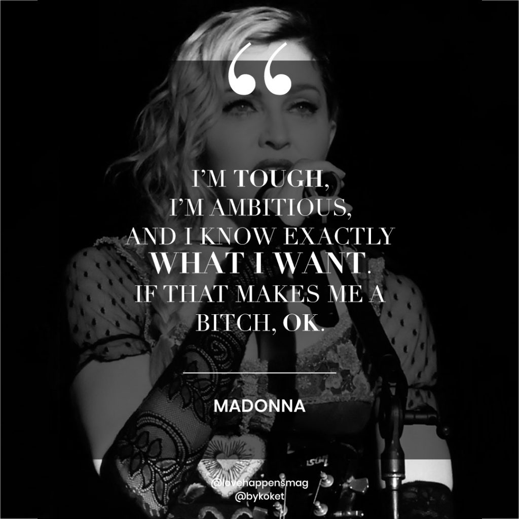 women empowerment quotes madonna - i'm tough, i'm ambitious, and i know exactly what i want. if that makes me a bitch. ok