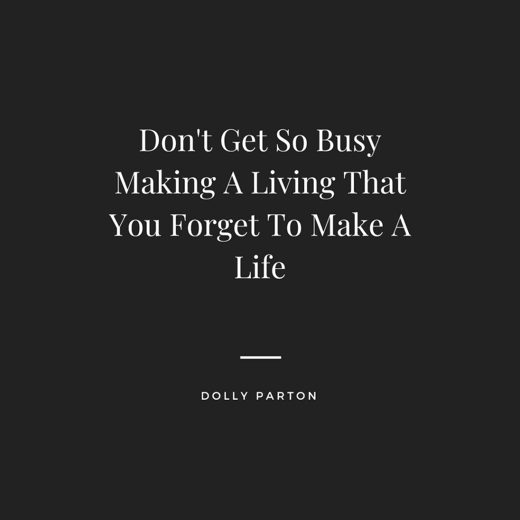 ways to improve work performance quotes - don't get so busy making a living that you forget to make a life - dolly parton
