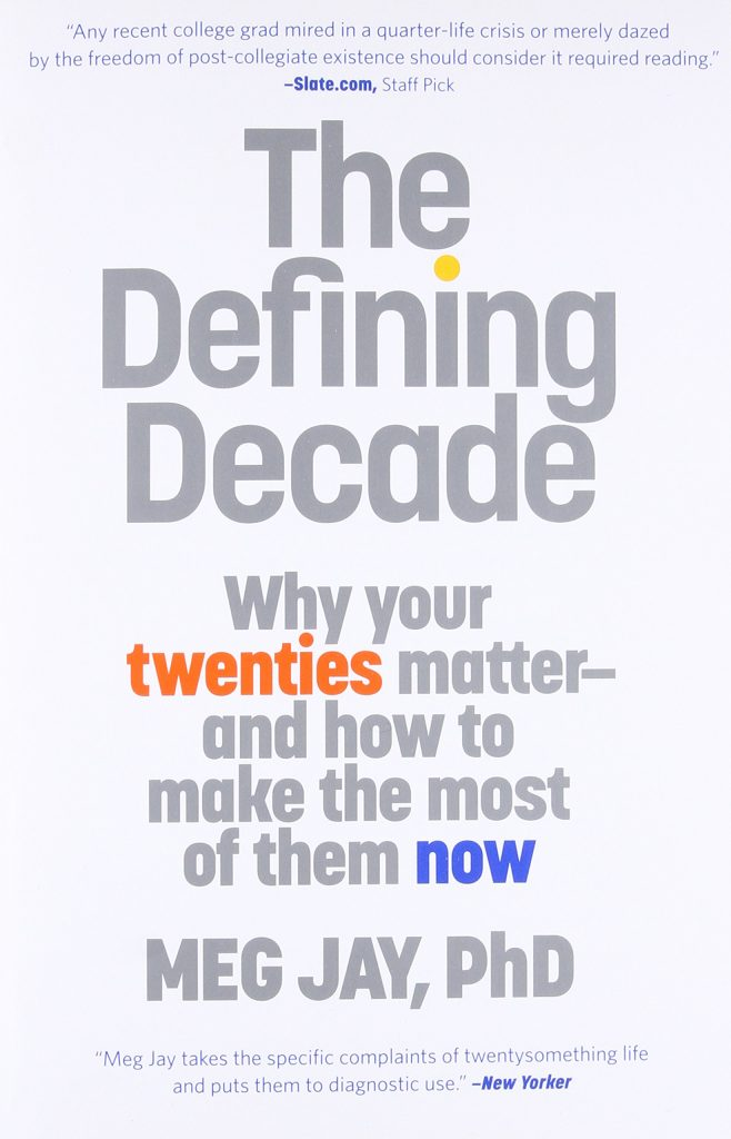self-help books college age students Defining Decade: Why Your Twenties Matter and How To Make the Most of Them Now by Meg Jay